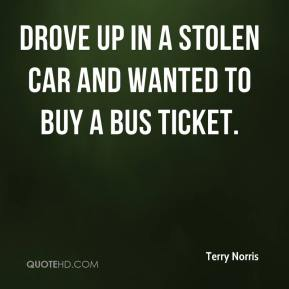 Terry Norris  - drove up in a stolen car and wanted to buy a bus ticket.