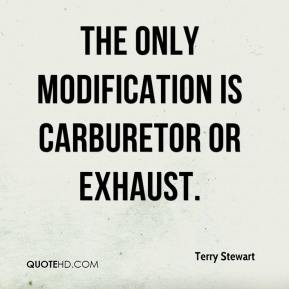 Terry Stewart  - The only modification is carburetor or exhaust.