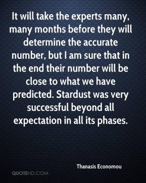 It will take the experts many, many months before they will determine the accurate number, but I am sure that in the end their number will be close to what we have predicted. Stardust was very successful beyond all expectation in all its phases.