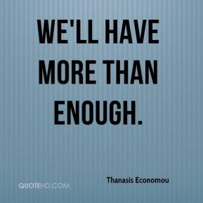 We'll have more than enough.