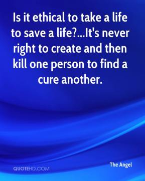 The Angel  - Is it ethical to take a life to save a life?...It's never right to create and then kill one person to find a cure another.