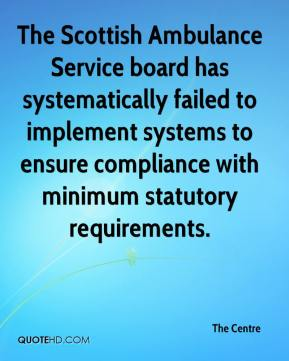 The Centre  - The Scottish Ambulance Service board has systematically failed to implement systems to ensure compliance with minimum statutory requirements.