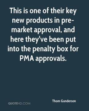 Thom Gunderson  - This is one of their key new products in pre-market approval, and here they've been put into the penalty box for PMA approvals.