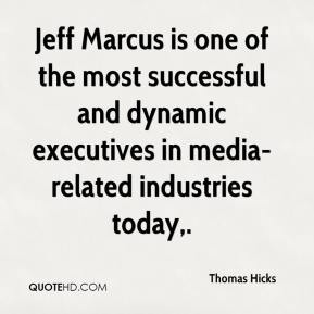 Thomas Hicks  - Jeff Marcus is one of the most successful and dynamic executives in media-related industries today.
