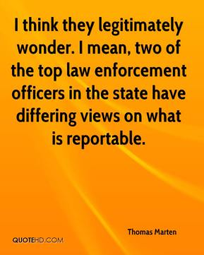 I think they legitimately wonder. I mean, two of the top law enforcement officers in the state have differing views on what is reportable.