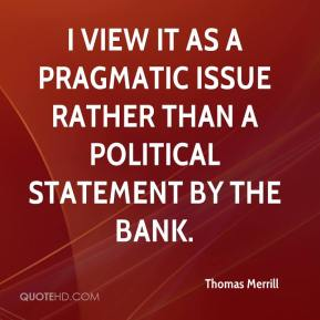 Thomas Merrill  - I view it as a pragmatic issue rather than a political statement by the bank.