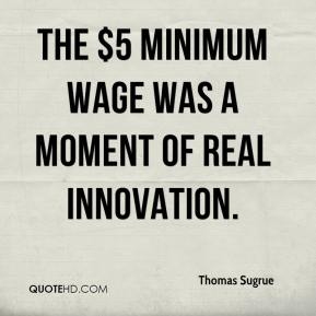 Thomas Sugrue  - The $5 minimum wage was a moment of real innovation.