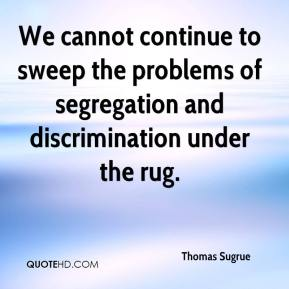 Thomas Sugrue  - We cannot continue to sweep the problems of segregation and discrimination under the rug.