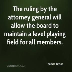Thomas Taylor  - The ruling by the attorney general will allow the board to maintain a level playing field for all members.