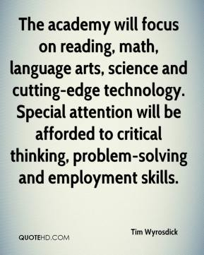 The academy will focus on reading, math, language arts, science and cutting-edge technology. Special attention will be afforded to critical thinking, problem-solving and employment skills.