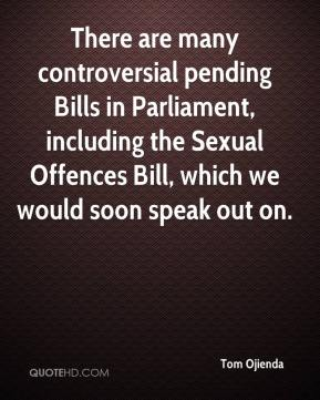 There are many controversial pending Bills in Parliament, including the Sexual Offences Bill, which we would soon speak out on.