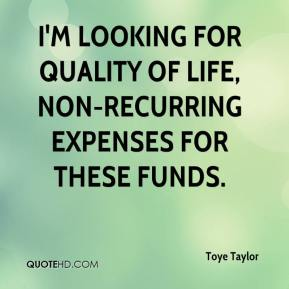 Toye Taylor  - I'm looking for quality of life, non-recurring expenses for these funds.
