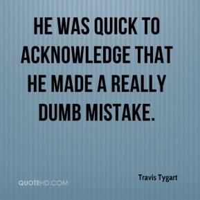 Travis Tygart  - He was quick to acknowledge that he made a really dumb mistake.