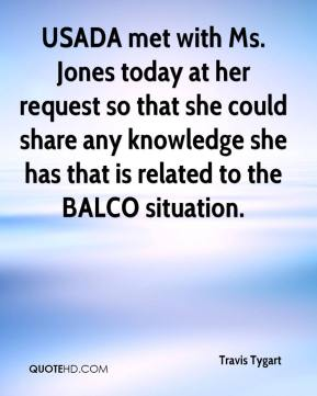 Travis Tygart  - USADA met with Ms. Jones today at her request so that she could share any knowledge she has that is related to the BALCO situation.