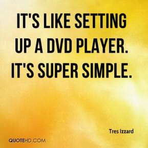 It's like setting up a DVD player. It's super simple.