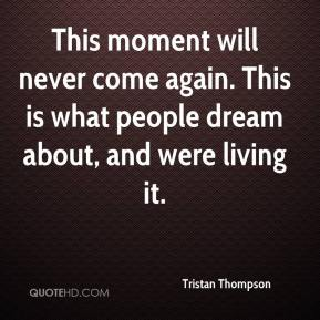 Tristan Thompson  - This moment will never come again. This is what people dream about, and were living it.