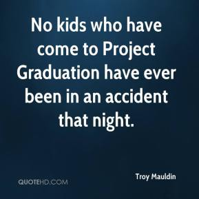 No kids who have come to Project Graduation have ever been in an accident that night.