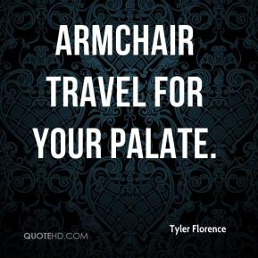 Tyler Florence  - armchair travel for your palate.