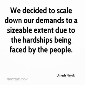 Umesh Nayak  - We decided to scale down our demands to a sizeable extent due to the hardships being faced by the people.