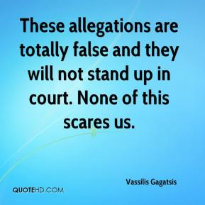 Vassilis Gagatsis  - These allegations are totally false and they will not stand up in court. None of this scares us.