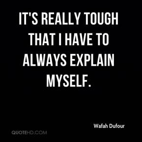 Wafah Dufour  - It's really tough that I have to always explain myself.