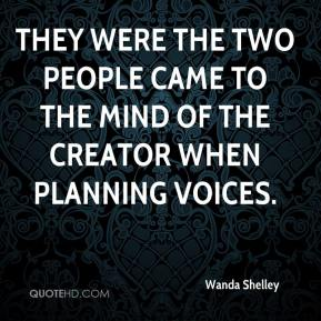 They were the two people came to the mind of the creator when planning voices.