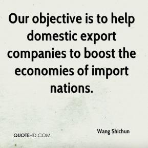 Wang Shichun  - Our objective is to help domestic export companies to boost the economies of import nations.