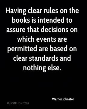 Warner Johnston  - Having clear rules on the books is intended to assure that decisions on which events are permitted are based on clear standards and nothing else.