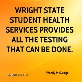 Wendy McGonigal  - Wright State Student Health Services provides all the testing that can be done.