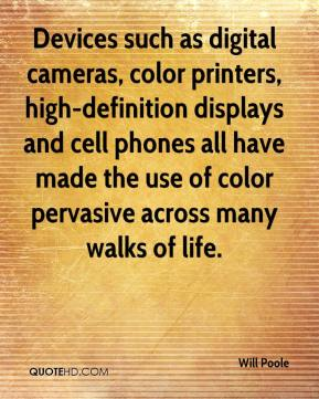 Will Poole  - Devices such as digital cameras, color printers, high-definition displays and cell phones all have made the use of color pervasive across many walks of life.
