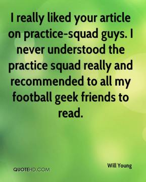 I really liked your article on practice-squad guys. I never understood the practice squad really and recommended to all my football geek friends to read.