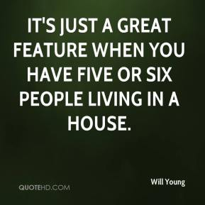 It's just a great feature when you have five or six people living in a house.