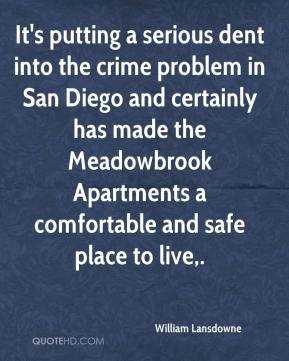 William Lansdowne  - It's putting a serious dent into the crime problem in San Diego and certainly has made the Meadowbrook Apartments a comfortable and safe place to live.