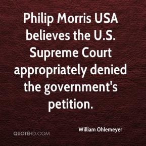 Philip Morris USA believes the U.S. Supreme Court appropriately denied the government's petition.