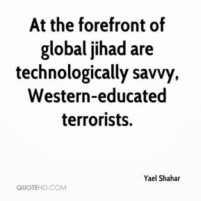 Yael Shahar  - At the forefront of global jihad are technologically savvy, Western-educated terrorists.