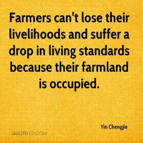 Yin Chengjie  - Farmers can't lose their livelihoods and suffer a drop in living standards because their farmland is occupied.