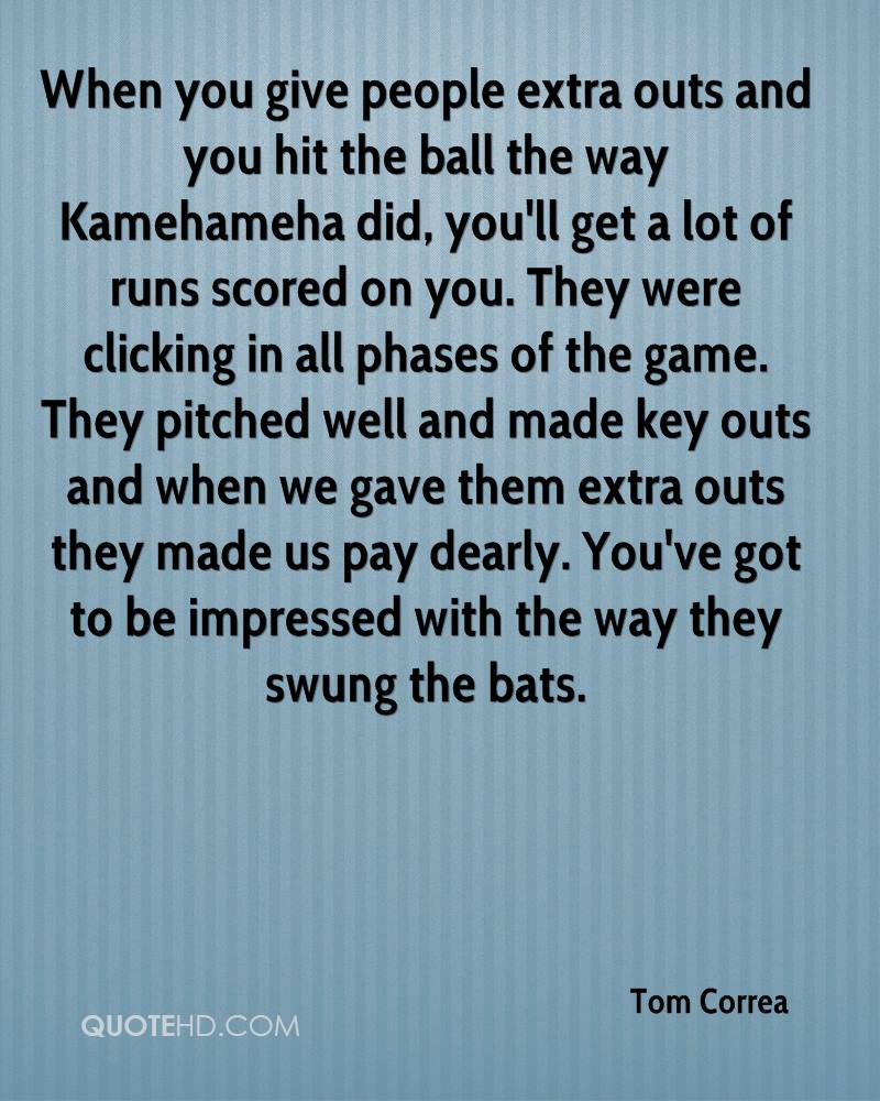 When you give people extra outs and you hit the ball the way Kamehameha did, you'll get a lot of runs scored on you. They were clicking in all phases of the game. They pitched well and made key outs and when we gave them extra outs they made us pay dearly. You've got to be impressed with the way they swung the bats.