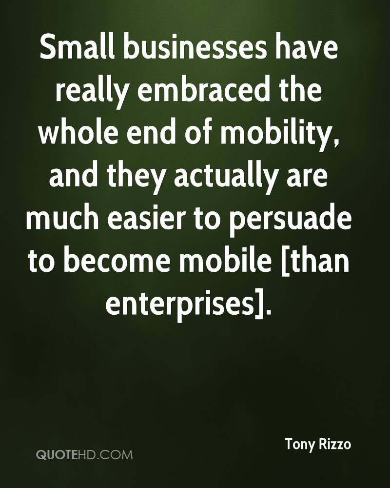 Small businesses have really embraced the whole end of mobility, and they actually are much easier to persuade to become mobile [than enterprises].