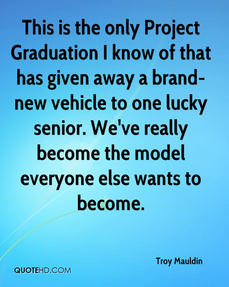 This is the only Project Graduation I know of that has given away a brand-new vehicle to one lucky senior. We've really become the model everyone else wants to become.