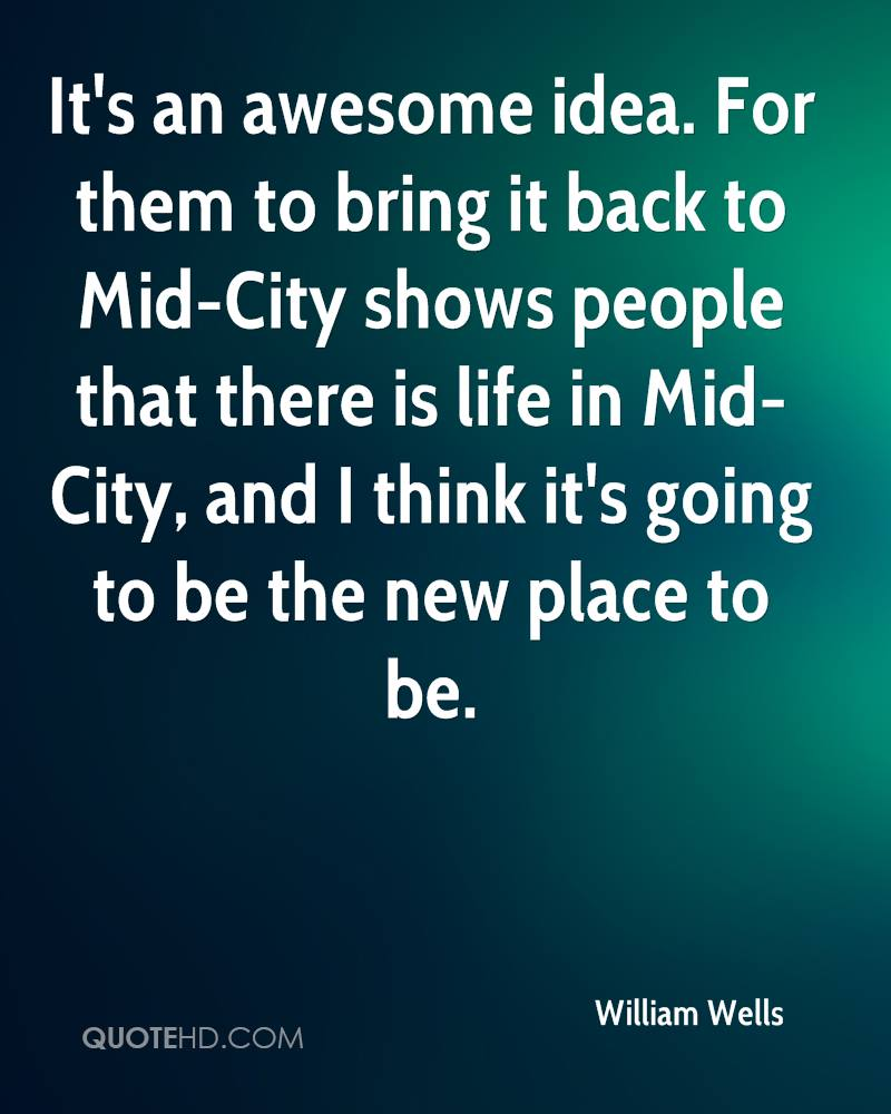 It's an awesome idea. For them to bring it back to Mid-City shows people that there is life in Mid-City, and I think it's going to be the new place to be.