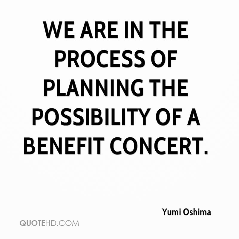 We are in the process of planning the possibility of a benefit concert.