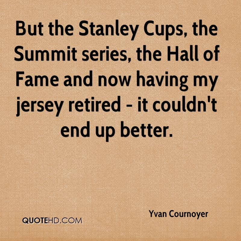 But the Stanley Cups, the Summit series, the Hall of Fame and now having my jersey retired - it couldn't end up better.