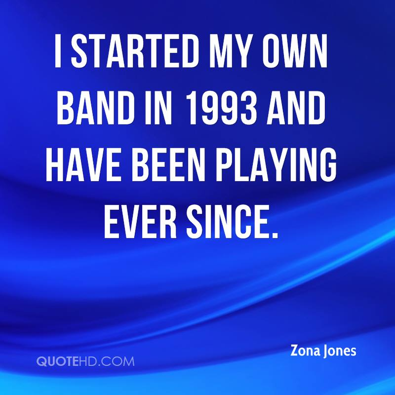 I started my own band in 1993 and have been playing ever since.