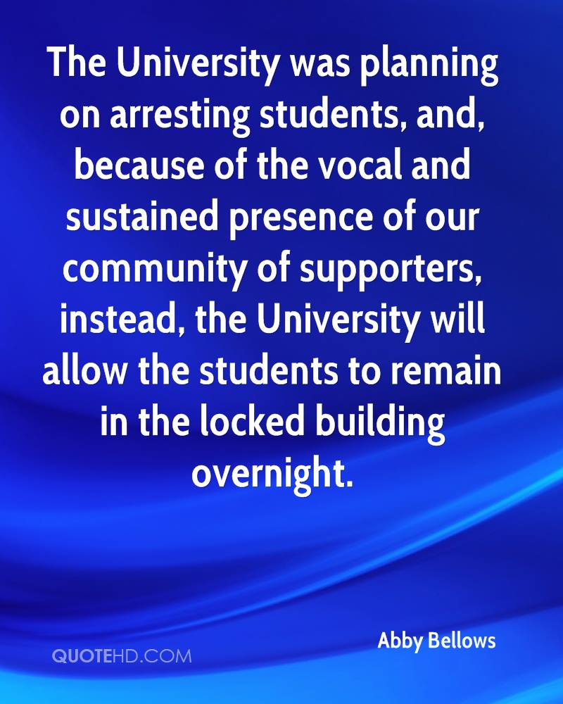 The University was planning on arresting students, and, because of the vocal and sustained presence of our community of supporters, instead, the University will allow the students to remain in the locked building overnight.