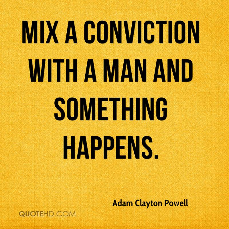 Mix a conviction with a man and something happens.