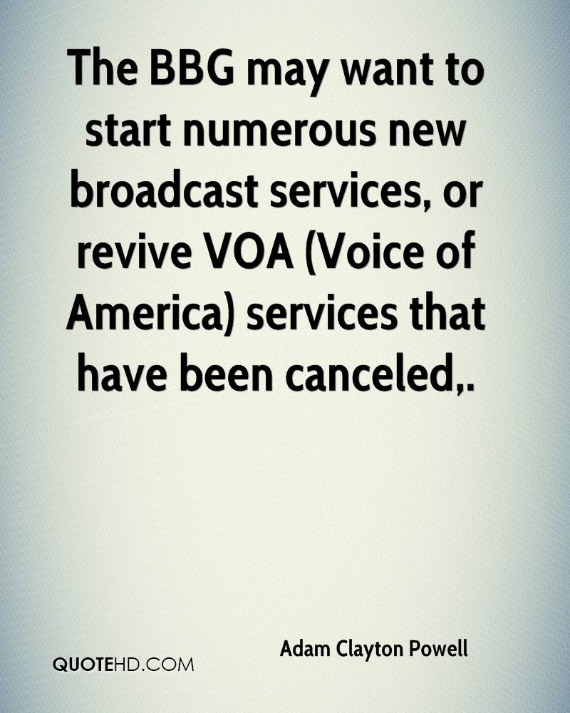 The BBG may want to start numerous new broadcast services, or revive VOA (Voice of America) services that have been canceled.