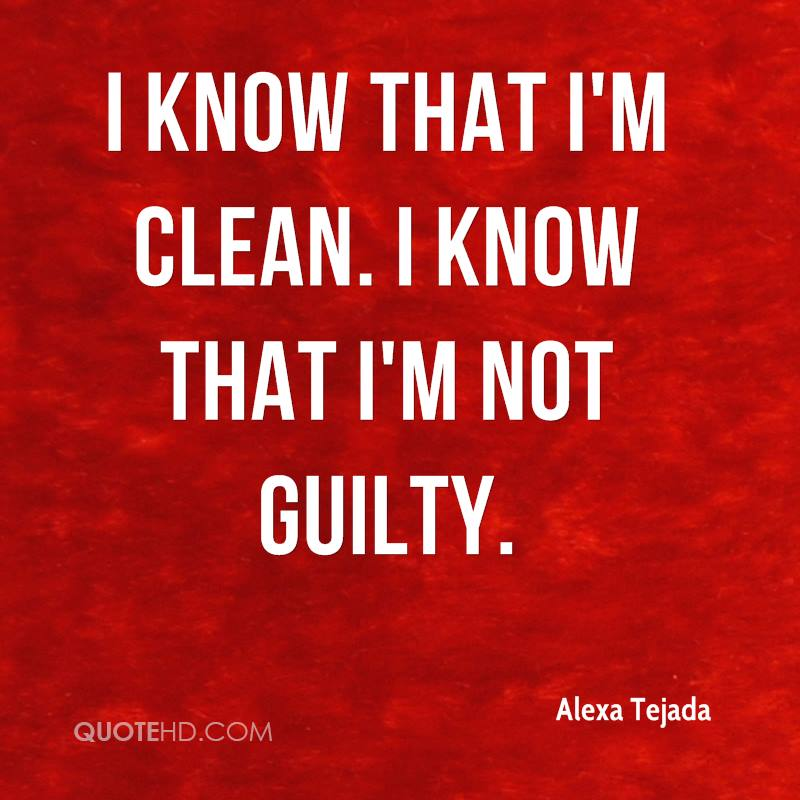 I know that I'm clean. I know that I'm not guilty.