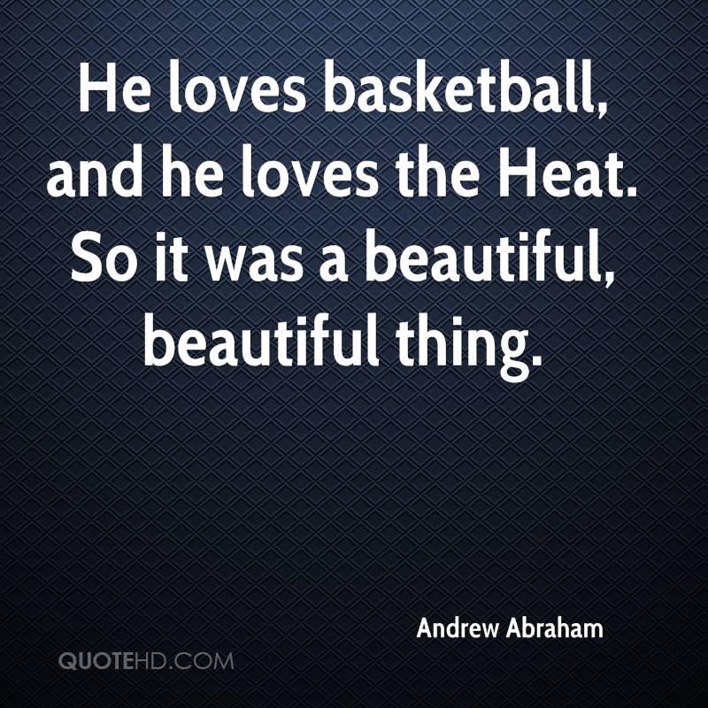 He loves basketball, and he loves the Heat. So it was a beautiful, beautiful thing.