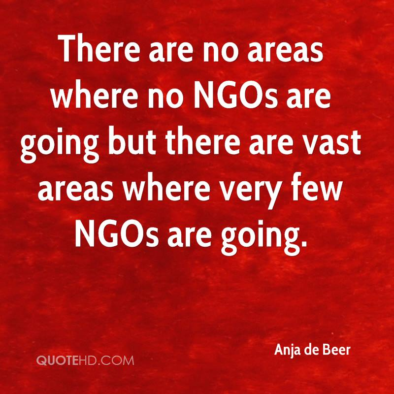 There are no areas where no NGOs are going but there are vast areas where very few NGOs are going.