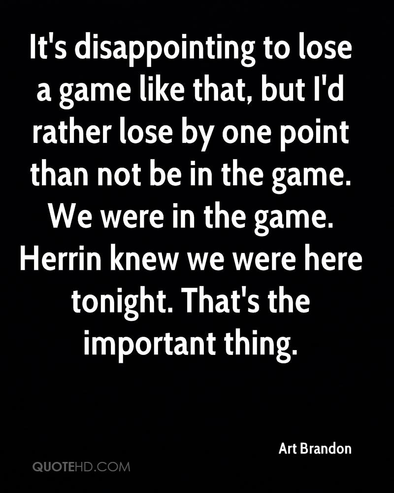 It's disappointing to lose a game like that, but I'd rather lose by one point than not be in the game. We were in the game. Herrin knew we were here tonight. That's the important thing.